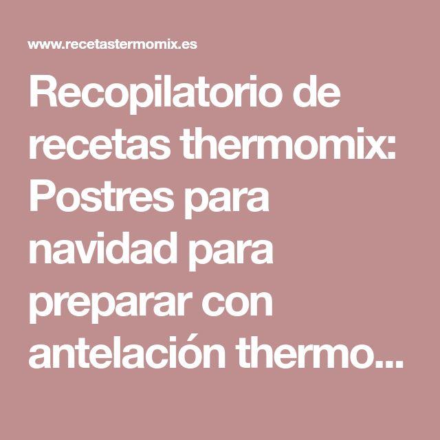 Recopilatorio de recetas thermomix: Postres para navidad para preparar con antelación thermomix (recopilatorio)