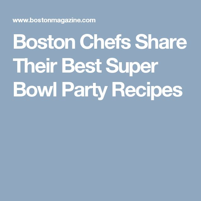 Boston Chefs Share Their Best Super Bowl Party Recipes
