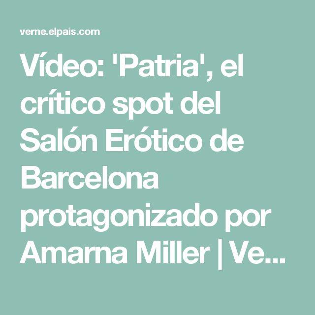 Vídeo: 'Patria', el crítico spot del Salón Erótico de Barcelona protagonizado por Amarna Miller   Verne EL PAÍS