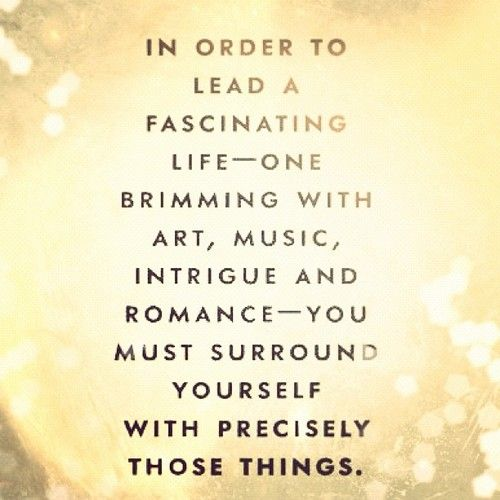 surround yourself with good things....Inspiration Beautiful, Fascinators Life On, Romances, Inspiration Motivation, Things Inspiration Quotes, Favorite Quotes, Living, Wise Words, Art Music