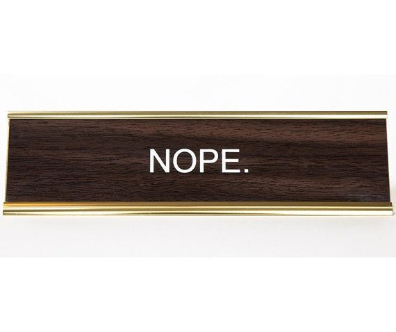 Nope  Office Desk Name Plate  Funny Office Gift / by Lasercrafting