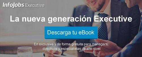La nueva generación Executive: claves para ser un líder de éxito | InfoJobs