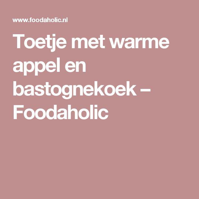 Toetje met warme appel en bastognekoek – Foodaholic