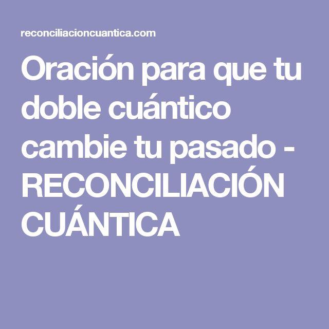 Oración para que tu doble cuántico cambie tu pasado - RECONCILIACIÓN CUÁNTICA