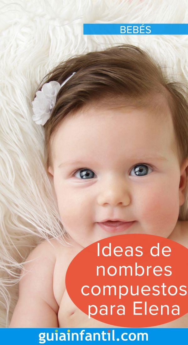 Más De 17 Mágicos Nombres Compuestos Con Elena Para El Bebé Que Esperas Nombres Compuestos Nombres Nombres De Bebes