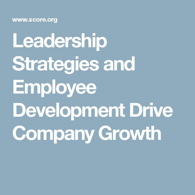 Leadership Strategies and Employee Development Drive Company Growth