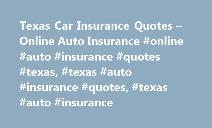 Texas Car Insurance Quotes – Online Auto Insurance #online #auto #insurance #quotes #texas, #texas #auto #insurance #quotes, #texas #auto #insurance http://riverside.remmont.com/texas-car-insurance-quotes-online-auto-insurance-online-auto-insurance-quotes-texas-texas-auto-insurance-quotes-texas-auto-insurance/  # OnlineAutoInsurance.com provides online car insurance quotes in TX. For those looking to save money on automobile coverage, the best way to do so is to compare multiple quotations…