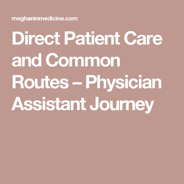 Direct Patient Care and Common Routes – Physician Assistant Journey