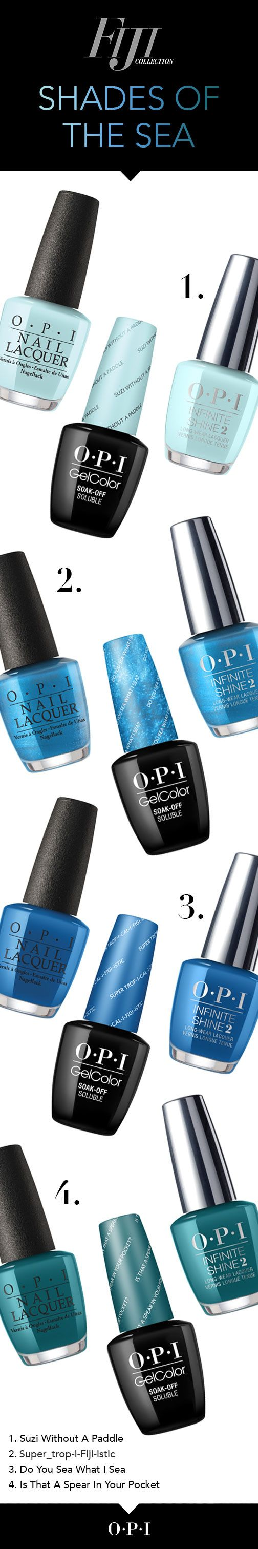Introducing the Shades of the Sea from OPI's new Fiji collection. Cool blues inspired by ever-changing colors of the endless oceans, OPI presents 12 new shades for Spring. All 12 Fiji collection shades are available in GelColor, Infinite Shine and Nail Lacquer formulas. Find paradise with #OPIFiji.