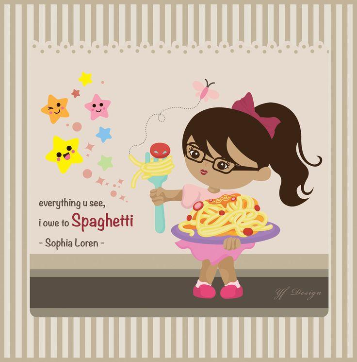 everything u see, i owe to Spaghetti - Sophia Loren -  illustration & layout design: YF Design  ALL WORKS HAVE BEEN COPYRIGHT