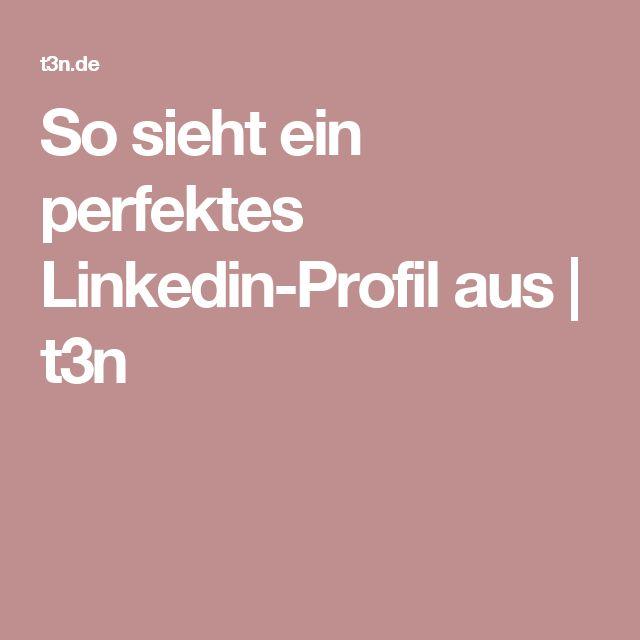 So sieht ein perfektes Linkedin-Profil aus | t3n