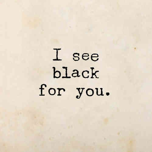 black for you
