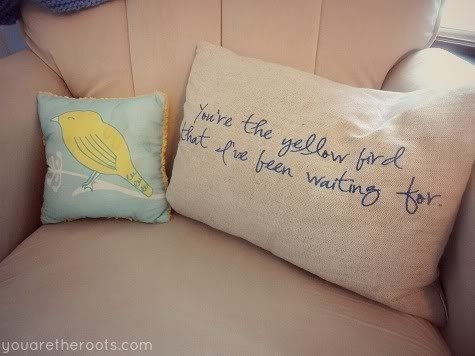 "adorable pillows. ""You are the yellow bird that i've been waiting for"" Lyrics by Bright Eyes. I need someone crafty to make these for me!!!!!!!!!!!!!!!!!!"