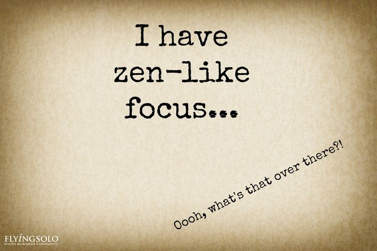 I have zen-like focus. What's that on Pinterest?!
