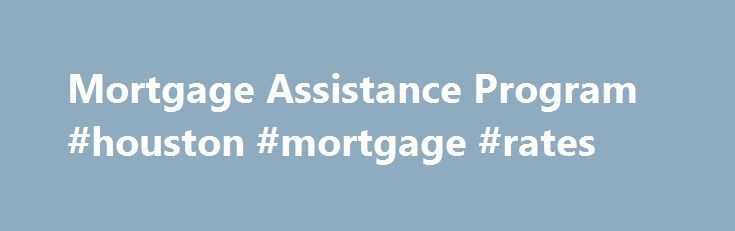 Mortgage Assistance Program #houston #mortgage #rates http://mortgage.nef2.com/mortgage-assistance-program-houston-mortgage-rates/  #mortgage assistance program # ACTION-Housing has been assisting homeowners with foreclosure prevention services since 1983. We offer three distinct services to those facing mortgage issues, and are happy to assist BEFORE the first foreclosure notice: Assistance with Homeowner's Emergency Mortgage Assistance Program (HEMAP) applications Budget counseling…