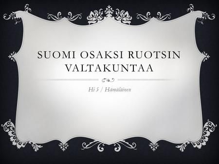 SUOMI OSAKSI RUOTSIN VALTAKUNTAA Hi 5 / Hämäläinen.>