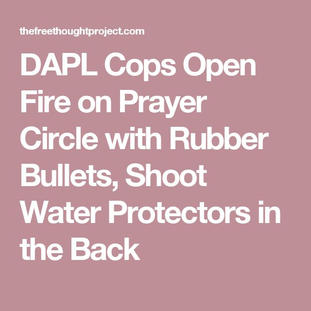 DAPL Cops Open Fire on Prayer Circle with Rubber Bullets, Shoot Water Protectors in the Back
