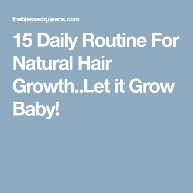 15 Daily Routine For Natural Hair Growth..Let it Grow Baby!