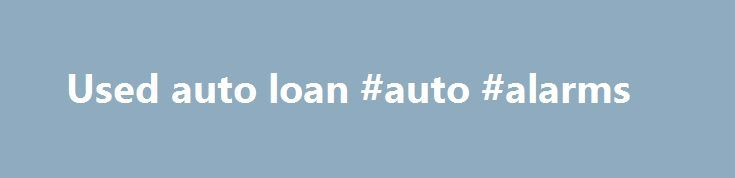 Used auto loan #auto #alarms http://auto.remmont.com/used-auto-loan-auto-alarms/  #used auto loan # Loans Vehicle Loans Shopping for a new or used vehicle, boat, motorcycle, ATV, or RV? Telco has great rates for all your auto needs. 5 Easy Ways to Apply: