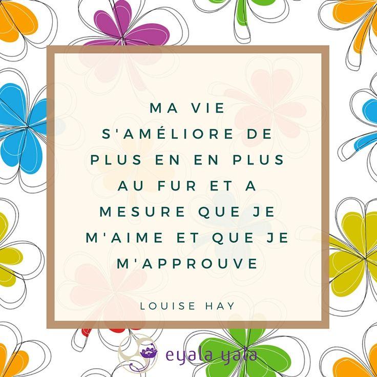 Ma vie s'améliore de plus en plus au fur et à mesure que je m'aime et que je m'approuve - Louise Hay