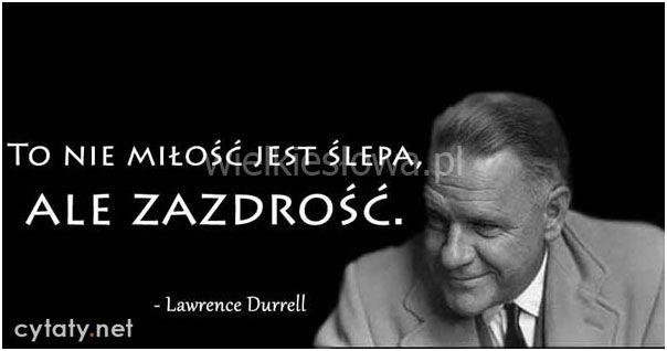 To nie miłość jest ślepa... #Durrell-Lawrence,  #Miłość, #Zdrada