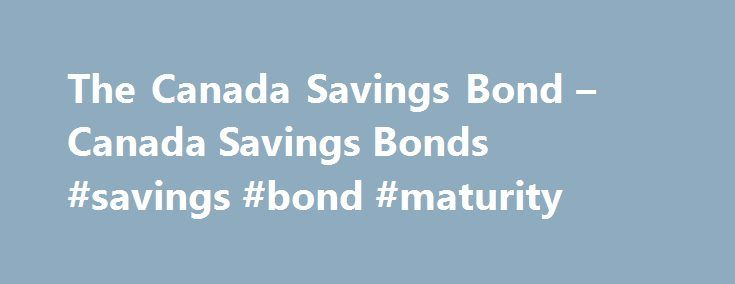 The Canada Savings Bond – Canada Savings Bonds #savings #bond #maturity http://jamaica.nef2.com/the-canada-savings-bond-canada-savings-bonds-savings-bond-maturity/  # The Canada Savings Bond Learn about Canada Savings Bonds (CSBs), how to redeem CSBs, and find out about rates and services for CSB owners. What You Need to Know In the 2017 Federal Budget, the Government of Canada has announced its decision to end the sale of Canada Savings Bonds (CSB) as of 1 November. If you currently…