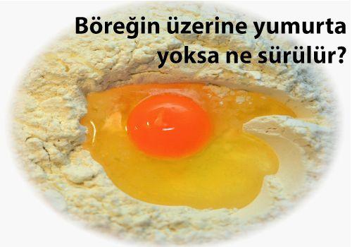 Böreğin üzerine yumurta yoksa ne sürülür