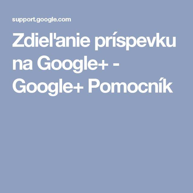 Zdieľanie príspevku na Google+ - Google+ Pomocník