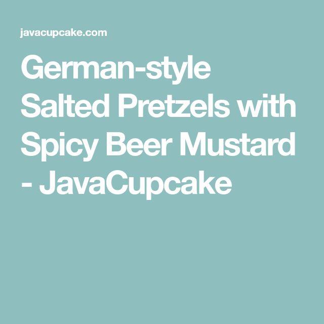 German-style Salted Pretzels with Spicy Beer Mustard - JavaCupcake