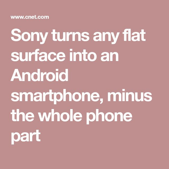 Sony turns any flat surface into an Android smartphone, minus the whole phone part