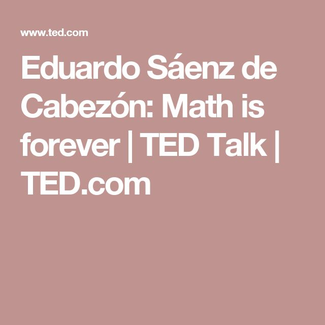 Eduardo Sáenz de Cabezón: Math is forever | TED Talk | TED.com