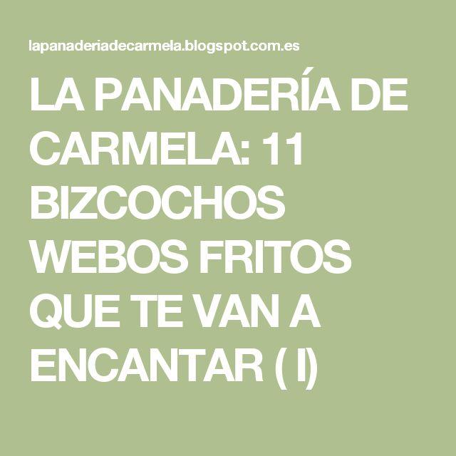 LA PANADERÍA DE CARMELA: 11 BIZCOCHOS WEBOS FRITOS QUE TE VAN A ENCANTAR ( I)
