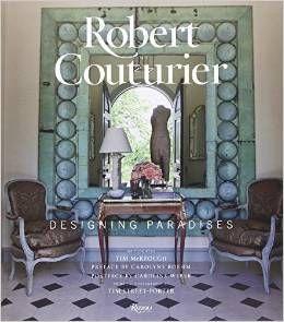 Robert Courturier Designing Paradises #realestate #design #designbooks