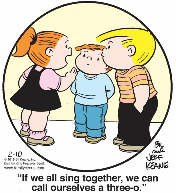 """Family Circus   By Bil and Jeff Keane February 10, 2015  """"If we all sing together, we can all ourselves a three-o."""""""