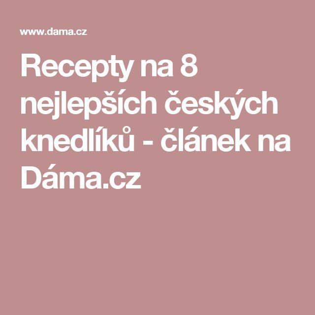 Recepty na 8 nejlepších českých knedlíků - článek na Dáma.cz