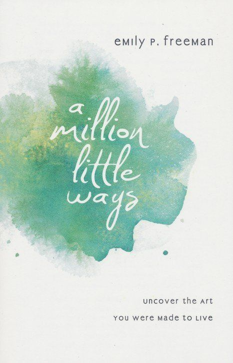 A Million Little Ways: Uncover the Art You Were Made to Live By Emily P. Freeman - Unveiled Wife Online Book Store #Books