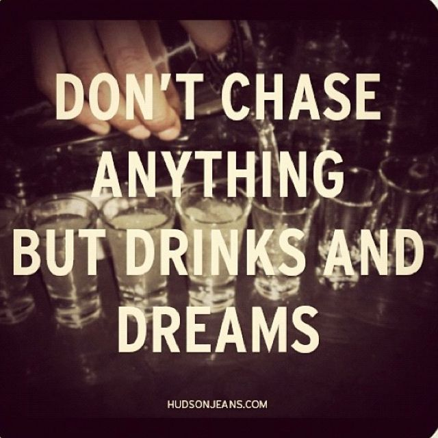 Only chase drinks & dreams. #quotes