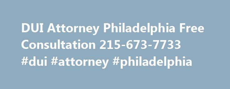 DUI Attorney Philadelphia Free Consultation 215-673-7733 #dui #attorney #philadelphia http://ghana.remmont.com/dui-attorney-philadelphia-free-consultation-215-673-7733-dui-attorney-philadelphia/  # DUI Attorney Philadelphia Driving Under the Influence (DUI) is a serious offense. In Pennsylvania, a DUI is a crime under the vehicle code, where even on a first offense, you can face jail time, loss of license, and severe financial consequences. There are other consequences as well. Since DUI is…
