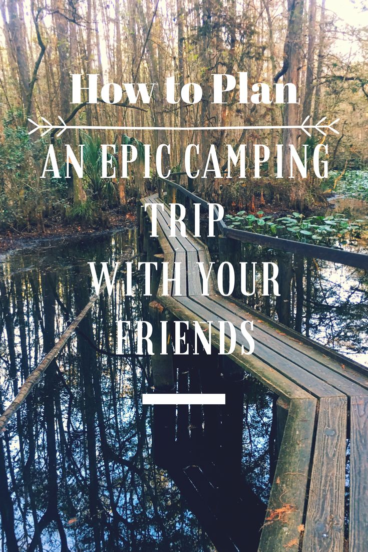 How to Plan an Epic Camping Trip with Your Friends — Beck! What the Heck?!