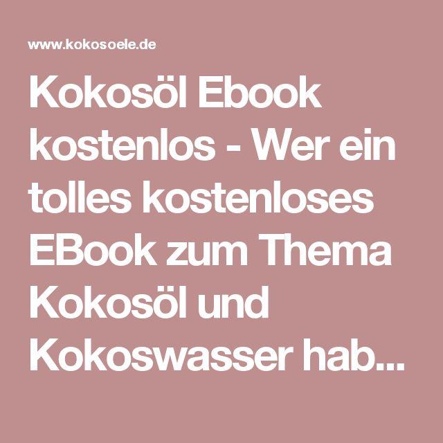 Kokosöl Ebook kostenlos - Wer ein tolles kostenloses EBook zum Thema Kokosöl und Kokoswasser haben möchte, sollte unbedingt diese Seite besuchen!