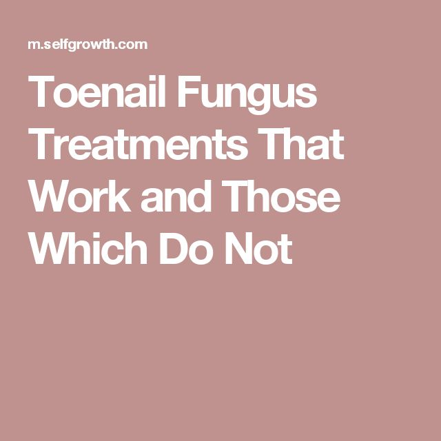 Toenail Fungus Treatments That Work and Those Which Do Not