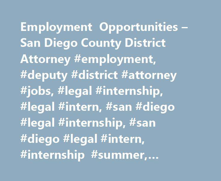 Employment Opportunities – San Diego County District Attorney #employment, #deputy #district #attorney #jobs, #legal #internship, #legal #intern, #san #diego #legal #internship, #san #diego #legal #intern, #internship #summer, #student #internship http://wyoming.remmont.com/employment-opportunities-san-diego-county-district-attorney-employment-deputy-district-attorney-jobs-legal-internship-legal-intern-san-diego-legal-internship-san-diego-legal-in/  # Employment Opportunities Deputy District…