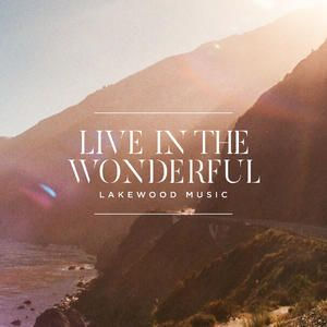 Live in the Wonderful - Single by Lakewood Music    CD Reviews And Information   NewReleaseToday