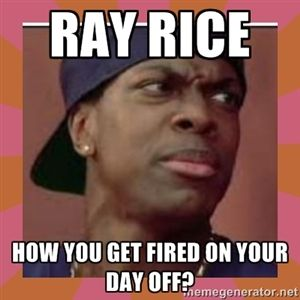 Ray Rice How you get fired on your day off? | Smokey from friday the movie