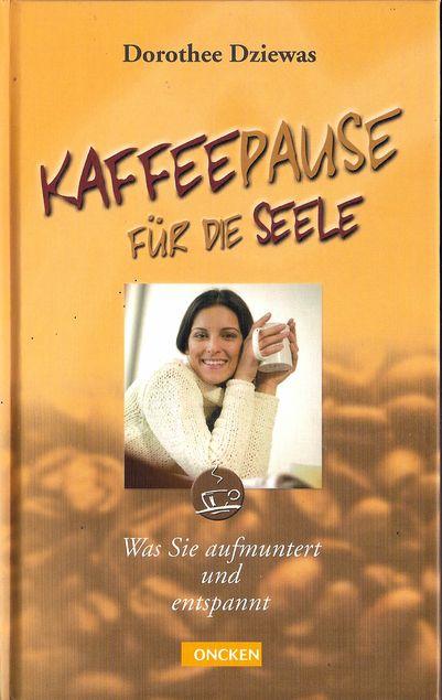 Kaffeepause für die Seele : was Sie aufmuntert und entspannt von Dorothee Dziewas | LibraryThing
