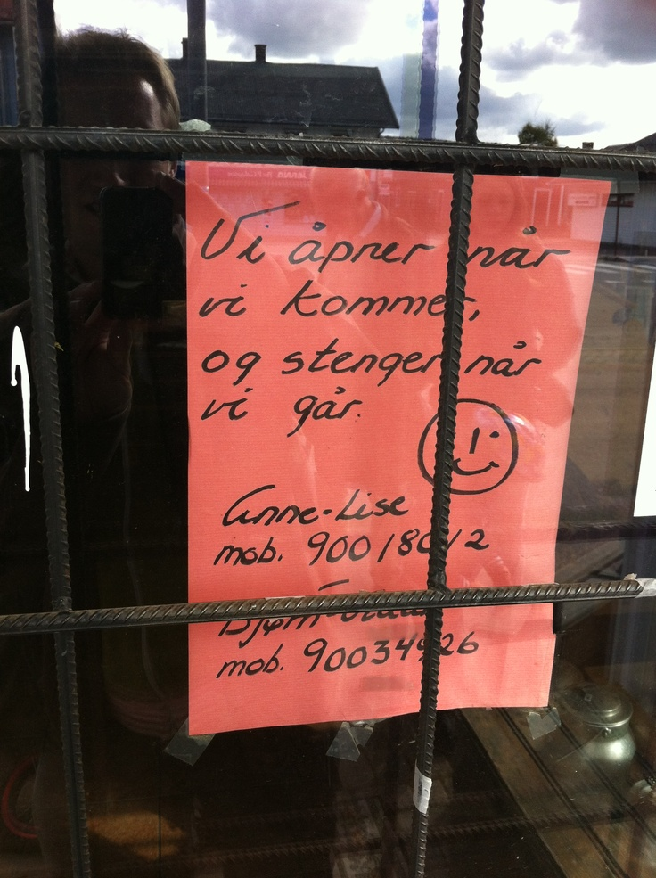 """Norwegian second hand shop. """"We open when arrive, and close when we leave"""" Honest, and at least they have a note."""