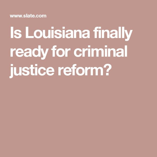 Is Louisiana finally ready for criminal justice reform?