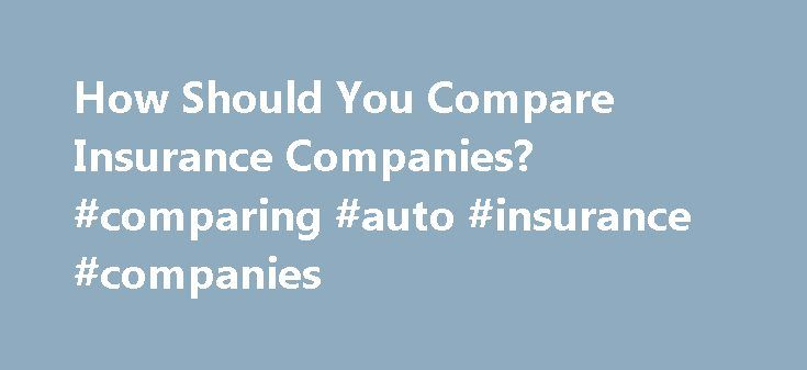 How Should You Compare Insurance Companies? #comparing #auto #insurance #companies http://maryland.nef2.com/how-should-you-compare-insurance-companies-comparing-auto-insurance-companies/  # How should you compare insurance companies? In their ads, insurance companies often boast they have the lowest premiums around. The emphasis on price makes it very easy for consumers to fall under the spell of cheap insurance rates. Our gut instinct is to shop for price, says Douglas Heller, an advocate…