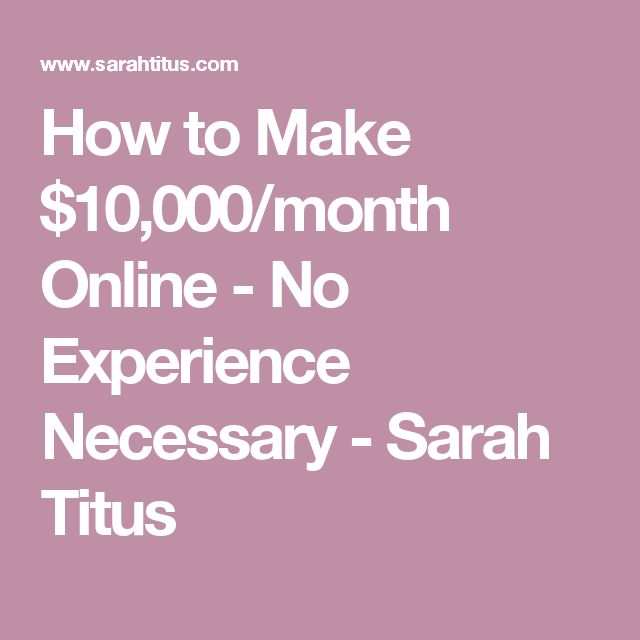 How to Make $10,000/month Online - No Experience Necessary - Sarah Titus