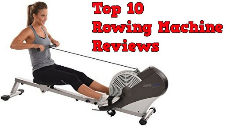 Top 10 Rowing Machine Reviews 2017 - Best Rowing Machine Reviews